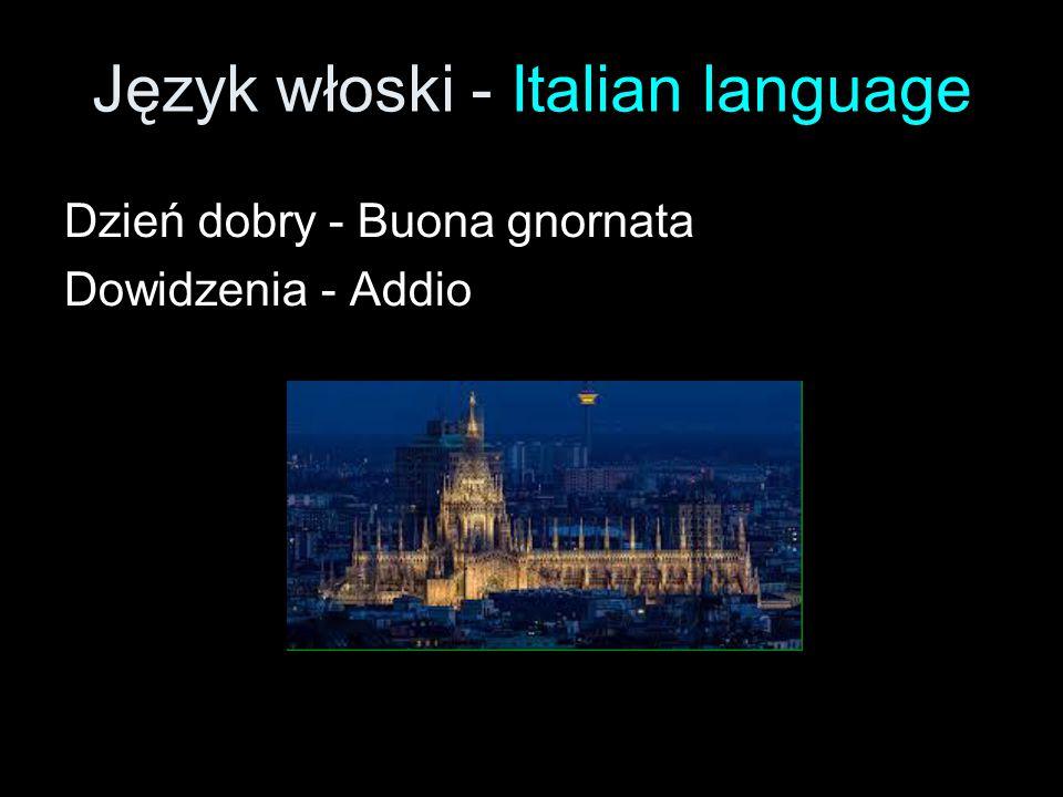 Język włoski - Italian language Dzień dobry - Buona gnornata Dowidzenia - Addio