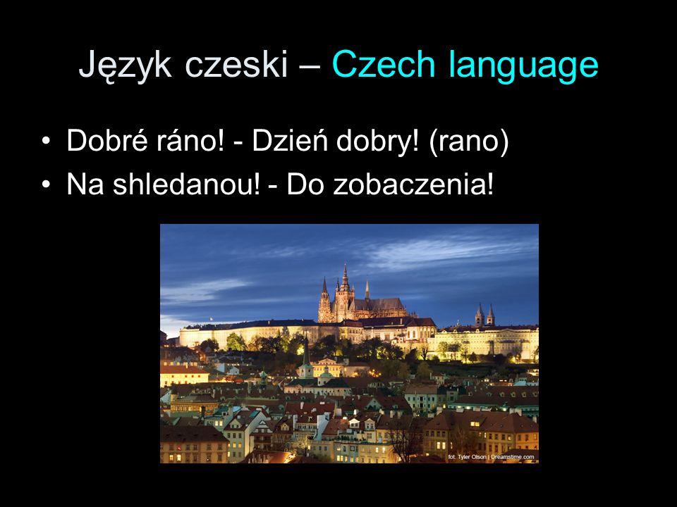 Język czeski – Czech language Dobré ráno! - Dzień dobry! (rano) Na shledanou! - Do zobaczenia!