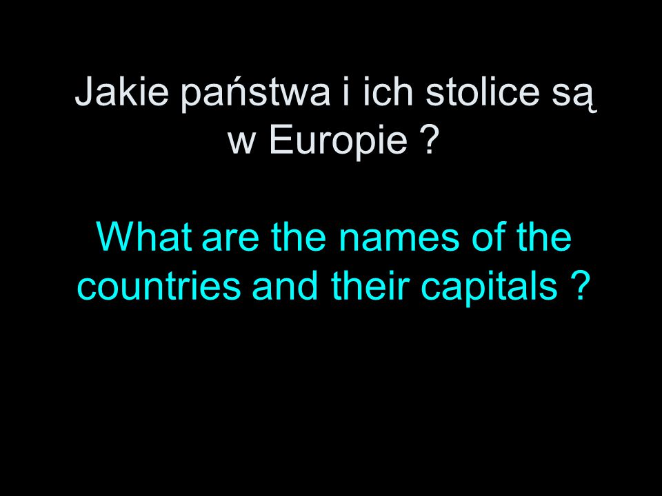 Jakie państwa i ich stolice są w Europie ? What are the names of the countries and their capitals ?