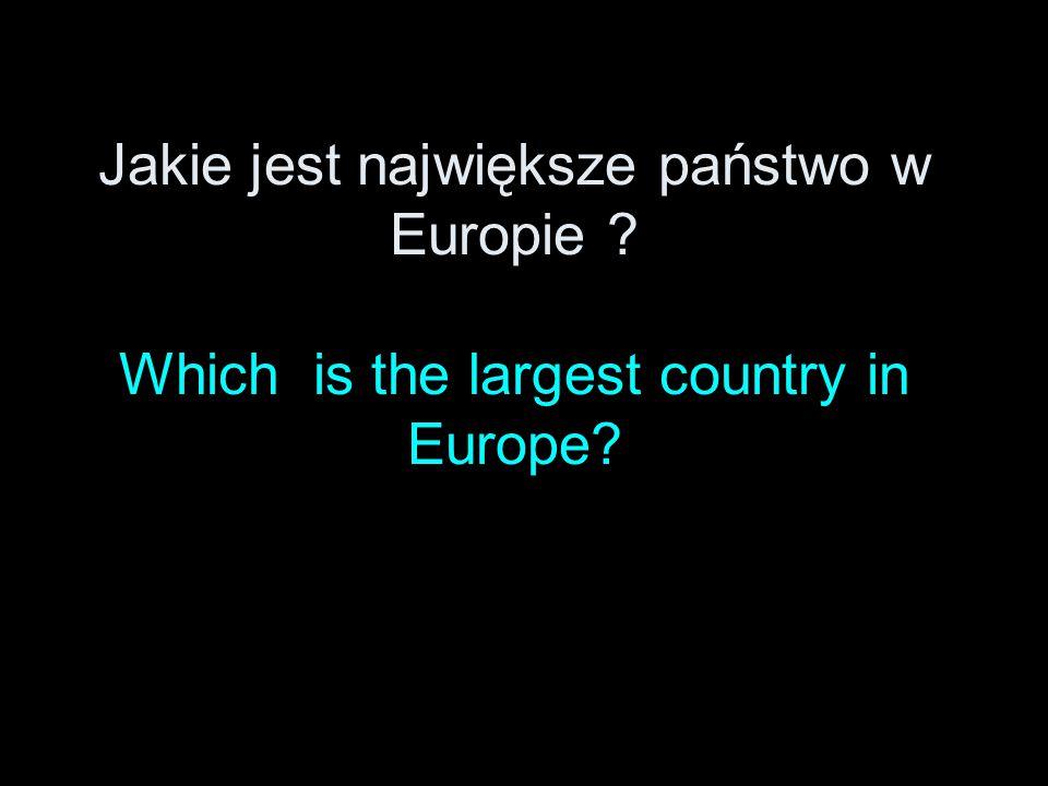 Jakie jest największe państwo w Europie ? Which is the largest country in Europe?