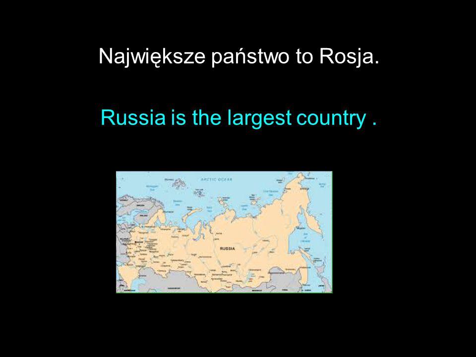 Największe państwo to Rosja. Russia is the largest country.