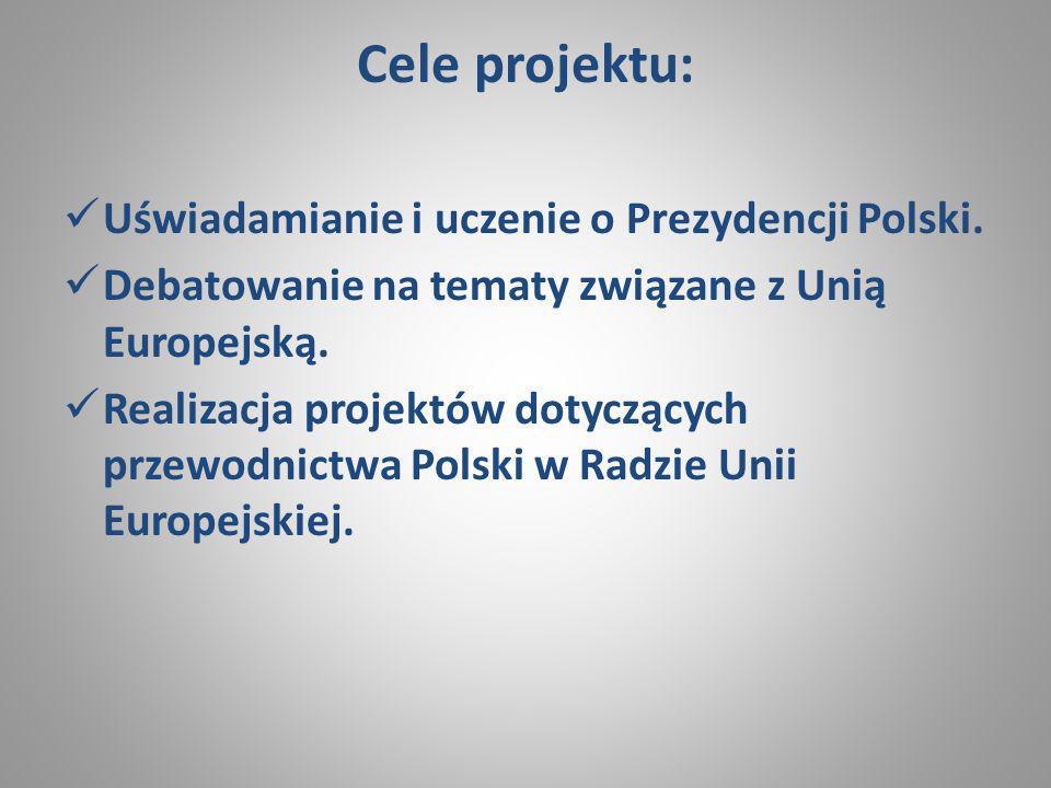 Cele projektu: Uświadamianie i uczenie o Prezydencji Polski. Debatowanie na tematy związane z Unią Europejską. Realizacja projektów dotyczących przewo