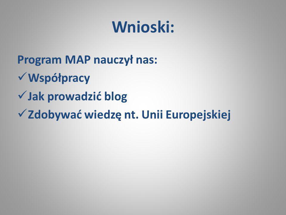 Wnioski: Program MAP nauczył nas: Współpracy Jak prowadzić blog Zdobywać wiedzę nt. Unii Europejskiej