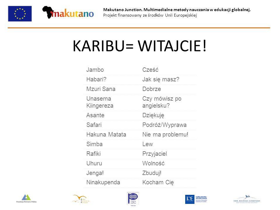 Makutano Junction. Multimedialne metody nauczania w edukacji globalnej. Projekt finansowany ze środków Unii Europejskiej KARIBU= WITAJCIE! JamboCześć