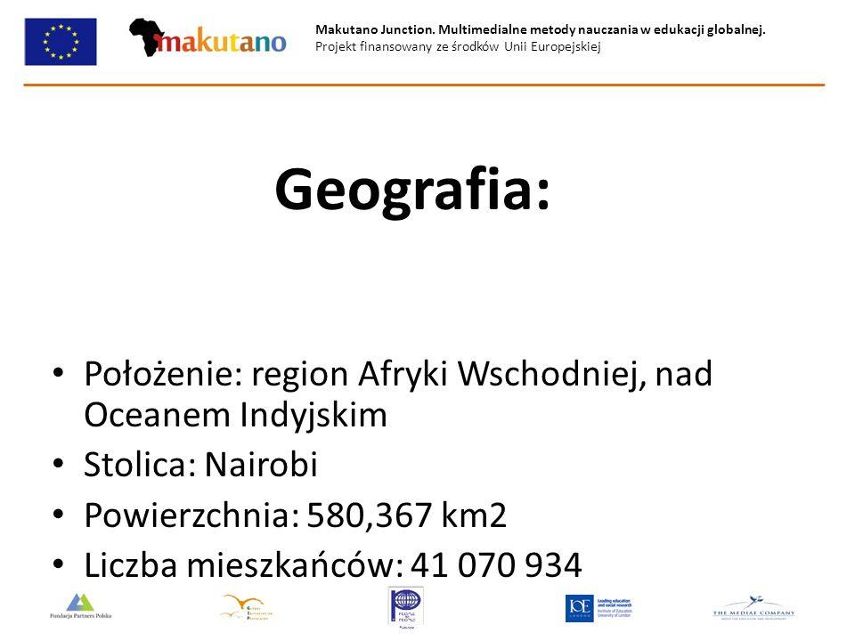 Makutano Junction. Multimedialne metody nauczania w edukacji globalnej. Projekt finansowany ze środków Unii Europejskiej Geografia: Położenie: region