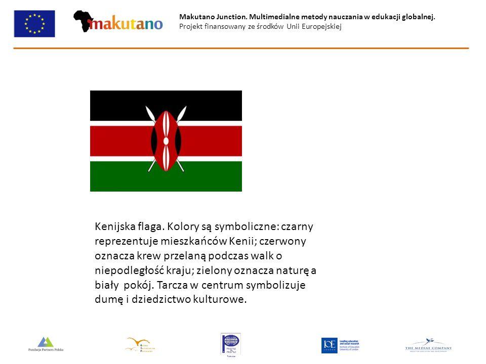 Makutano Junction. Multimedialne metody nauczania w edukacji globalnej. Projekt finansowany ze środków Unii Europejskiej Kenijska flaga. Kolory są sym