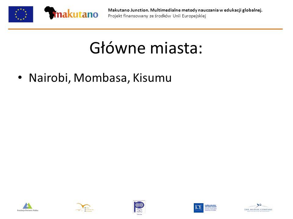 Makutano Junction. Multimedialne metody nauczania w edukacji globalnej. Projekt finansowany ze środków Unii Europejskiej Główne miasta: Nairobi, Momba