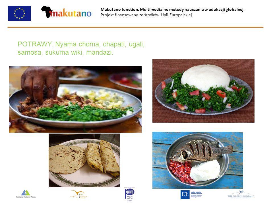 Makutano Junction. Multimedialne metody nauczania w edukacji globalnej. Projekt finansowany ze środków Unii Europejskiej POTRAWY: Nyama choma, chapati