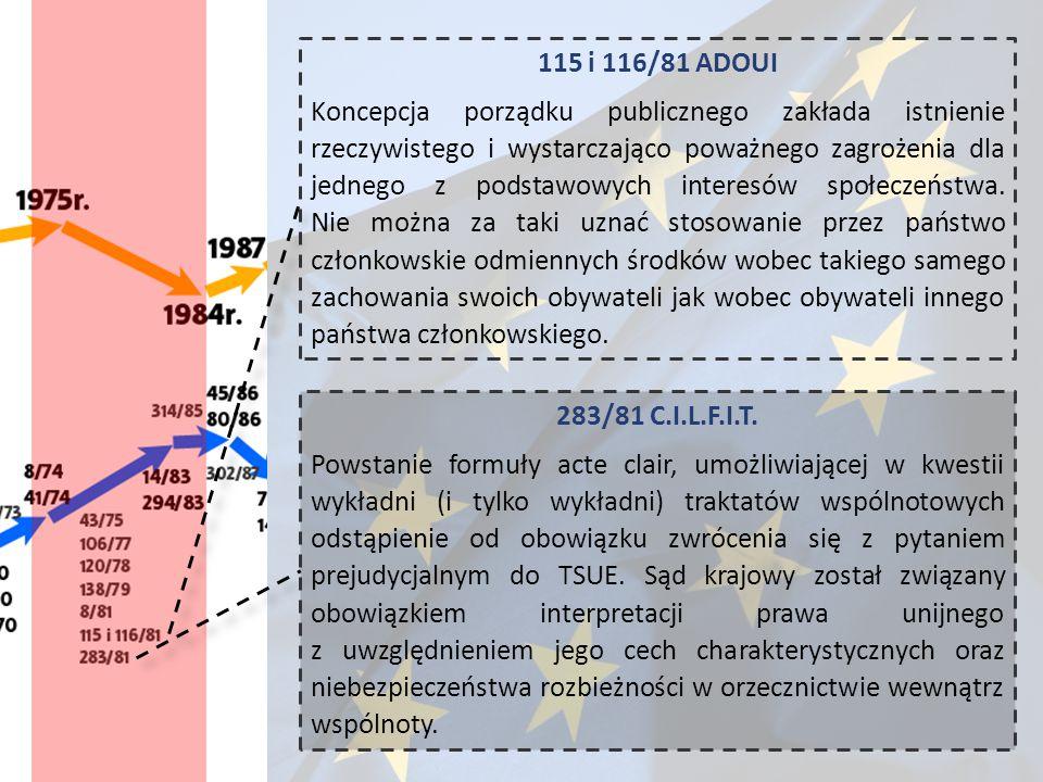 115 i 116/81 ADOUI Koncepcja porządku publicznego zakłada istnienie rzeczywistego i wystarczająco poważnego zagrożenia dla jednego z podstawowych inte