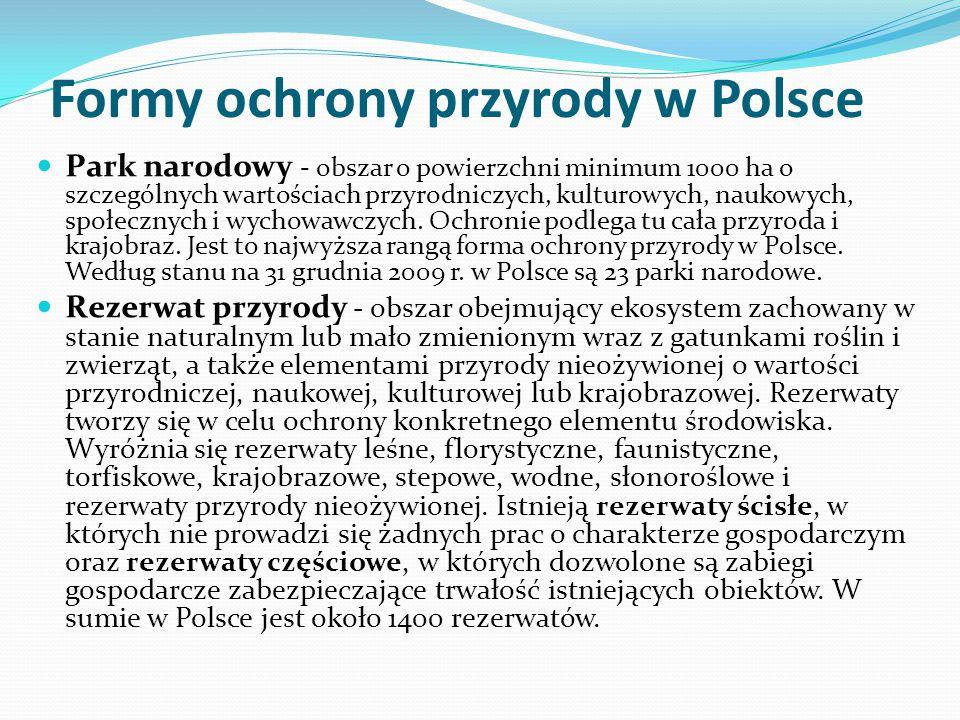 Formy ochrony przyrody w Polsce Park narodowy - obszar o powierzchni minimum 1000 ha o szczególnych wartościach przyrodniczych, kulturowych, naukowych, społecznych i wychowawczych.