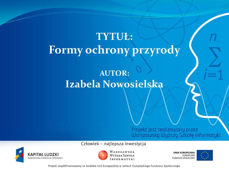 TYTUŁ: Formy ochrony przyrody AUTOR: Izabela Nowosielska 2