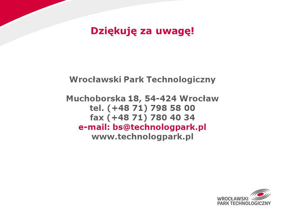 Dziękuję za uwagę! Wrocławski Park Technologiczny Muchoborska 18, 54-424 Wrocław tel. (+48 71) 798 58 00 fax (+48 71) 780 40 34 e-mail: bs@technologpa