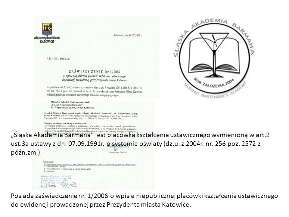 """. """"Śląska Akademia Barmana"""" jest placówką kształcenia ustawicznego wymienioną w art.2 ust.3a ustawy z dn. 07.09.1991r. o systemie oświaty (dz.u. z 200"""