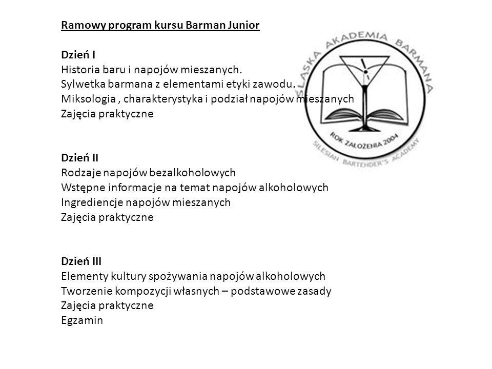 Ramowy program kursu Barman Junior Dzień I Historia baru i napojów mieszanych. Sylwetka barmana z elementami etyki zawodu. Miksologia, charakterystyka