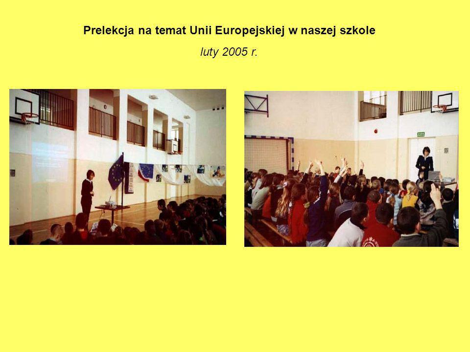 Prelekcja na temat Unii Europejskiej w naszej szkole luty 2005 r.