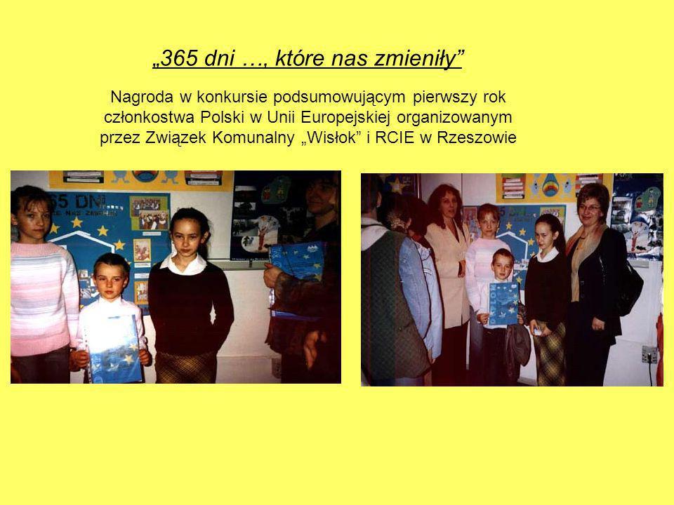"""Nagroda w konkursie podsumowującym pierwszy rok członkostwa Polski w Unii Europejskiej organizowanym przez Związek Komunalny """"Wisłok i RCIE w Rzeszowie """"365 dni …, które nas zmieniły"""