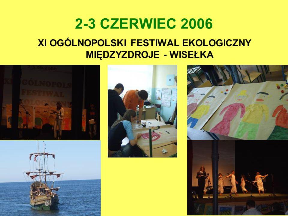 2-3 CZERWIEC 2006 XI OGÓLNOPOLSKI FESTIWAL EKOLOGICZNY MIĘDZYZDROJE - WISEŁKA