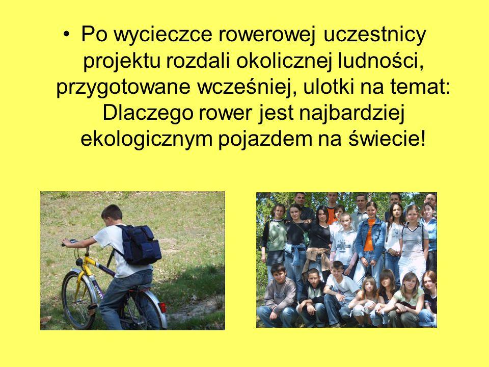 Po wycieczce rowerowej uczestnicy projektu rozdali okolicznej ludności, przygotowane wcześniej, ulotki na temat: Dlaczego rower jest najbardziej ekologicznym pojazdem na świecie!