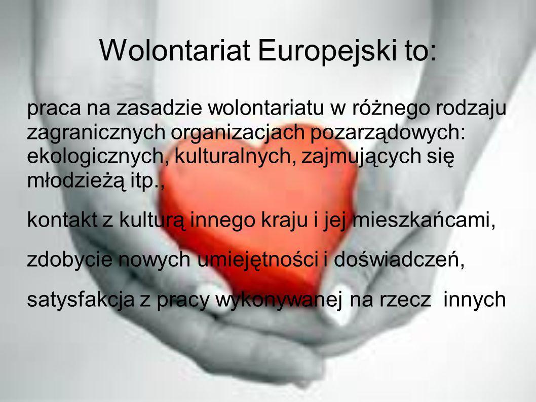 Wolontariat Europejski to: praca na zasadzie wolontariatu w różnego rodzaju zagranicznych organizacjach pozarządowych: ekologicznych, kulturalnych, za