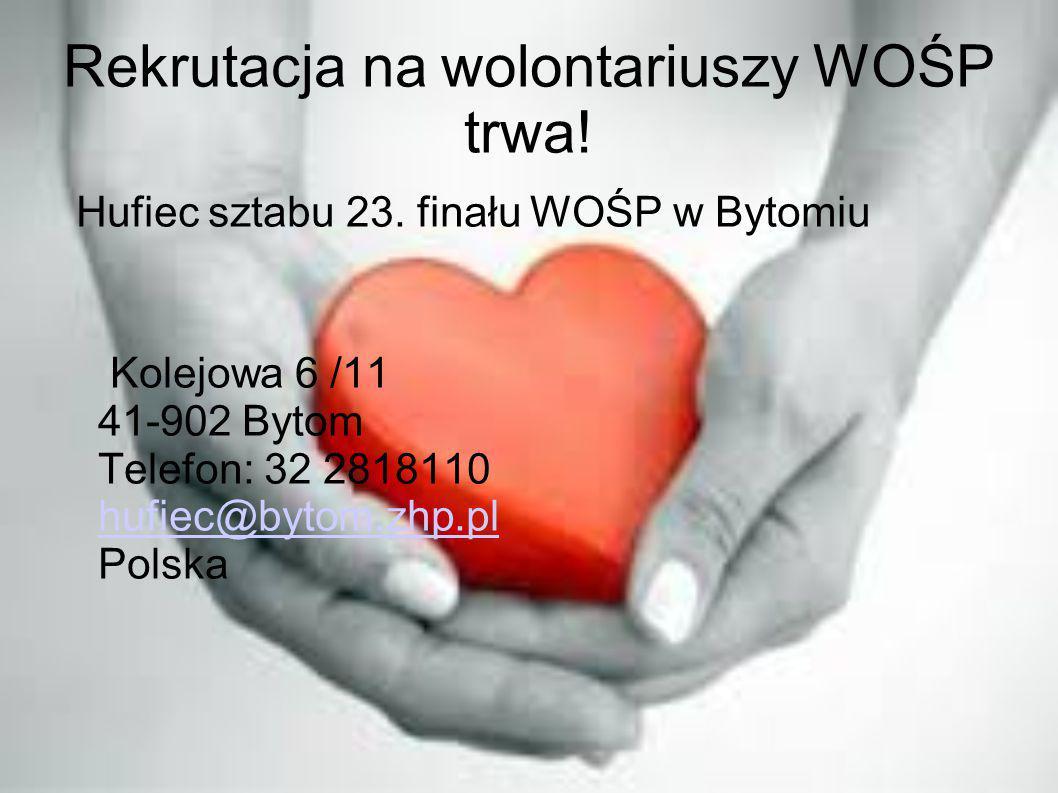 Rekrutacja na wolontariuszy WOŚP trwa! Hufiec sztabu 23. finału WOŚP w Bytomiu Kolejowa 6 /11 41-902 Bytom Telefon: 32 2818110 hufiec@bytom.zhp.pl Pol
