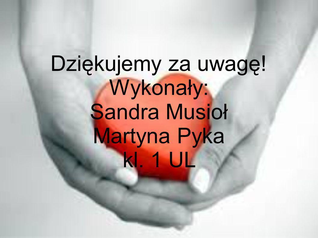 Dziękujemy za uwagę! Wykonały: Sandra Musioł Martyna Pyka kl. 1 UL
