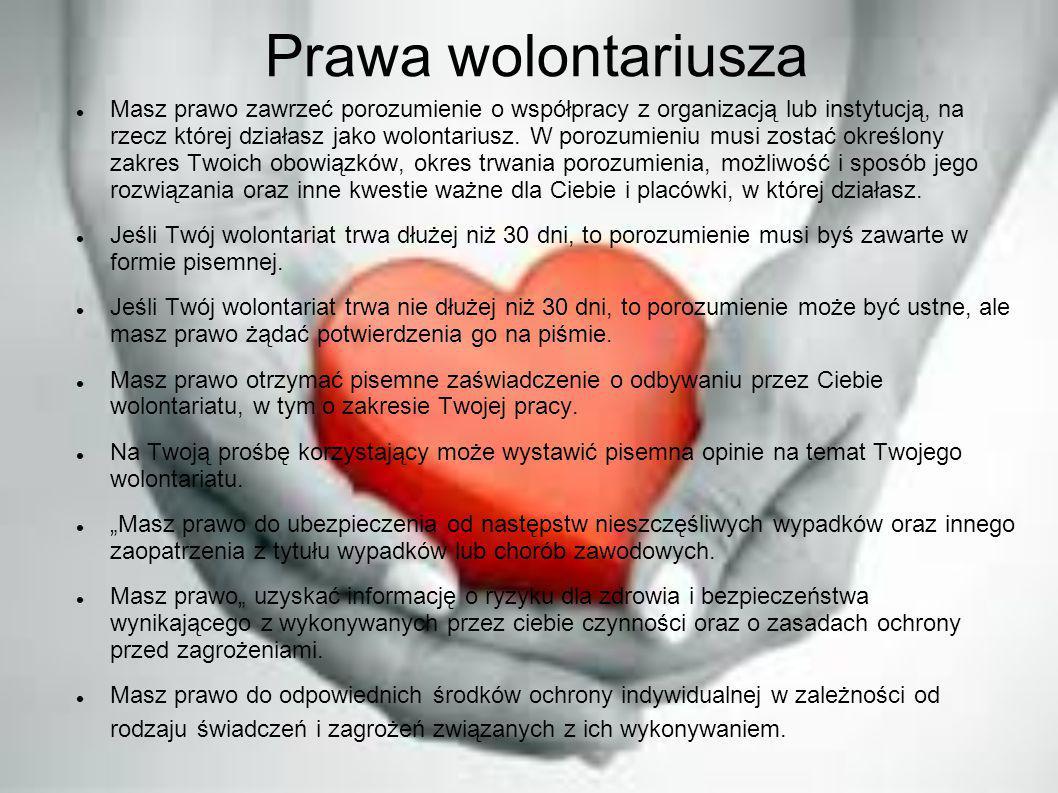 Prawa wolontariusza Masz prawo zawrzeć porozumienie o współpracy z organizacją lub instytucją, na rzecz której działasz jako wolontariusz. W porozumie