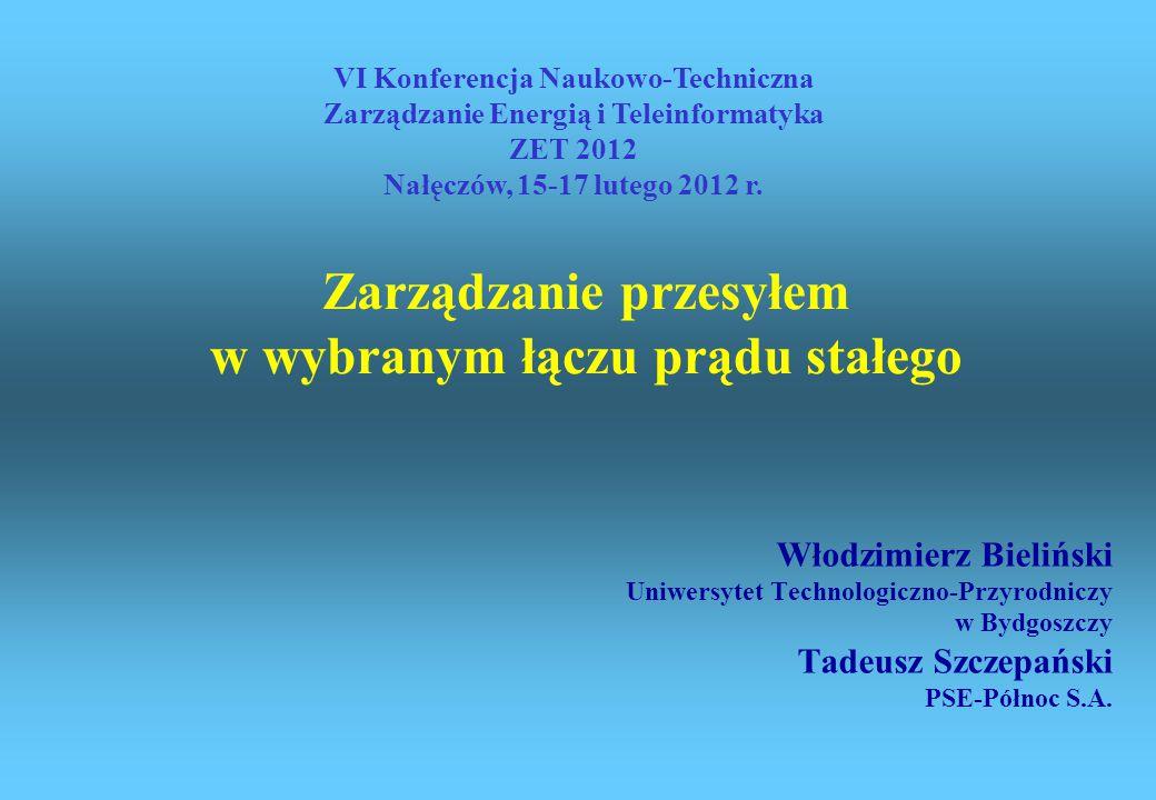 Zarządzanie przesyłem w wybranym łączu prądu stałego Włodzimierz Bieliński Uniwersytet Technologiczno-Przyrodniczy w Bydgoszczy Tadeusz Szczepański PS