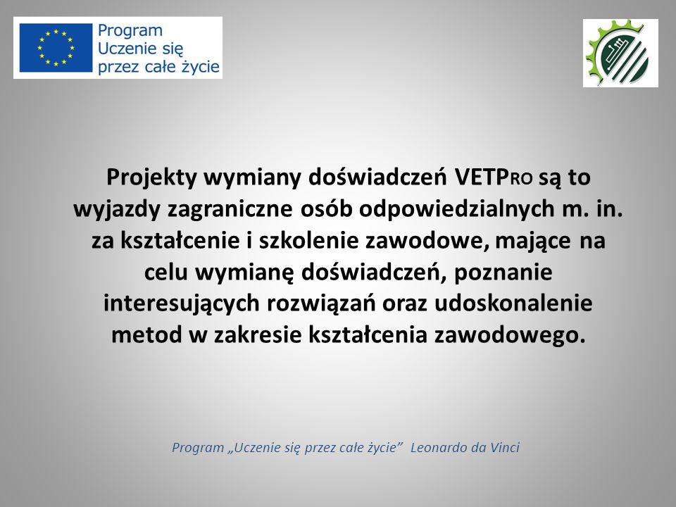 Projekty wymiany doświadczeń VETP RO są to wyjazdy zagraniczne osób odpowiedzialnych m. in. za kształcenie i szkolenie zawodowe, mające na celu wymian