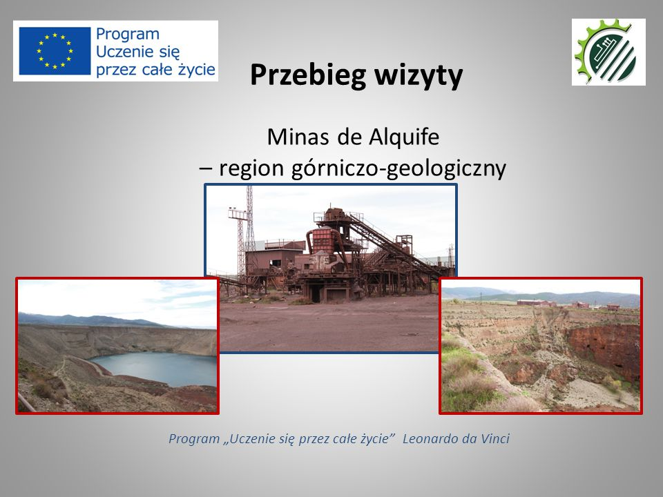 """Minas de Alquife – region górniczo-geologiczny Przebieg wizyty Program """"Uczenie się przez całe życie Leonardo da Vinci"""