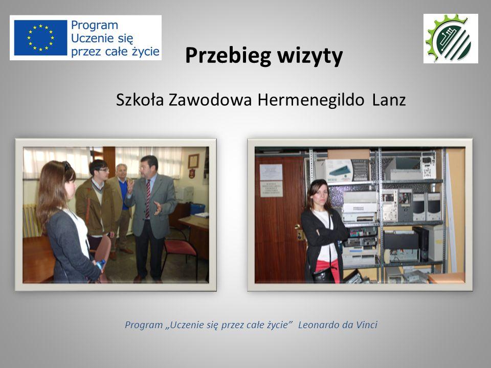 """Szkoła Zawodowa Hermenegildo Lanz Przebieg wizyty Program """"Uczenie się przez całe życie Leonardo da Vinci"""