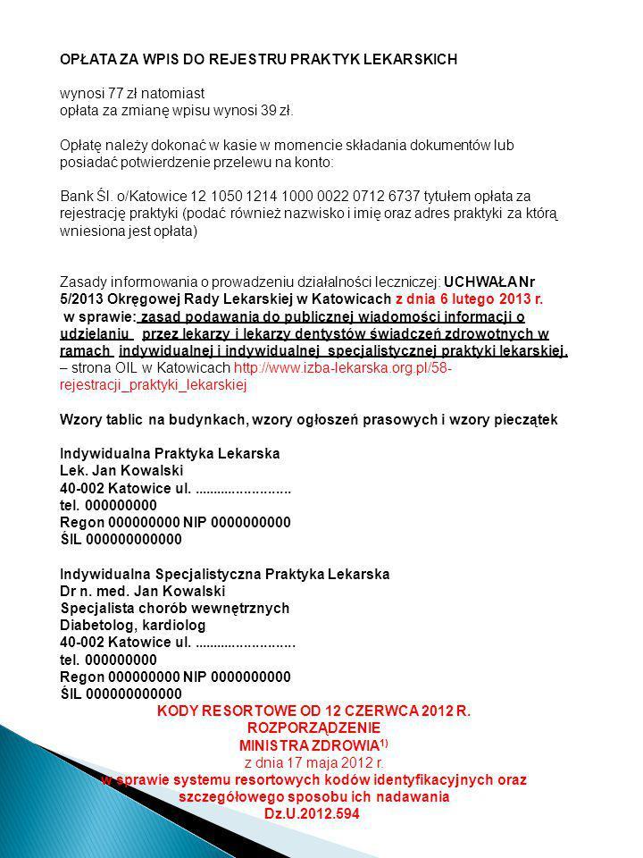 OPŁATA ZA WPIS DO REJESTRU PRAKTYK LEKARSKICH wynosi 77 zł natomiast opłata za zmianę wpisu wynosi 39 zł. Opłatę należy dokonać w kasie w momencie skł