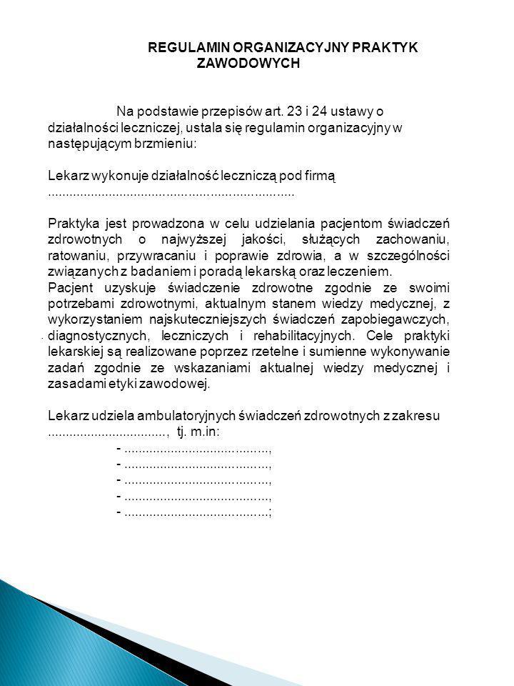 . REGULAMIN ORGANIZACYJNY PRAKTYK ZAWODOWYCH Na podstawie przepisów art. 23 i 24 ustawy o działalności leczniczej, ustala się regulamin organizacyjny