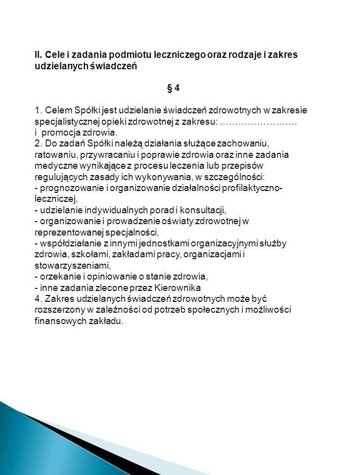 II. Cele i zadania podmiotu leczniczego oraz rodzaje i zakres udzielanych świadczeń § 4 1. Celem Spółki jest udzielanie świadczeń zdrowotnych w zakres