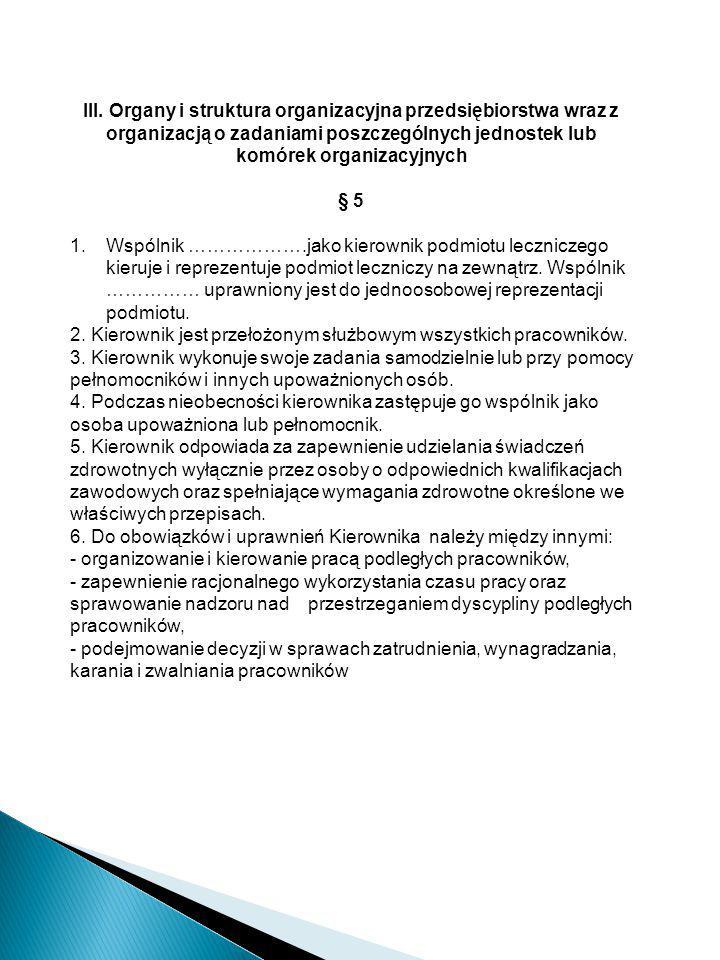 III. Organy i struktura organizacyjna przedsiębiorstwa wraz z organizacją o zadaniami poszczególnych jednostek lub komórek organizacyjnych § 5 1.Wspól