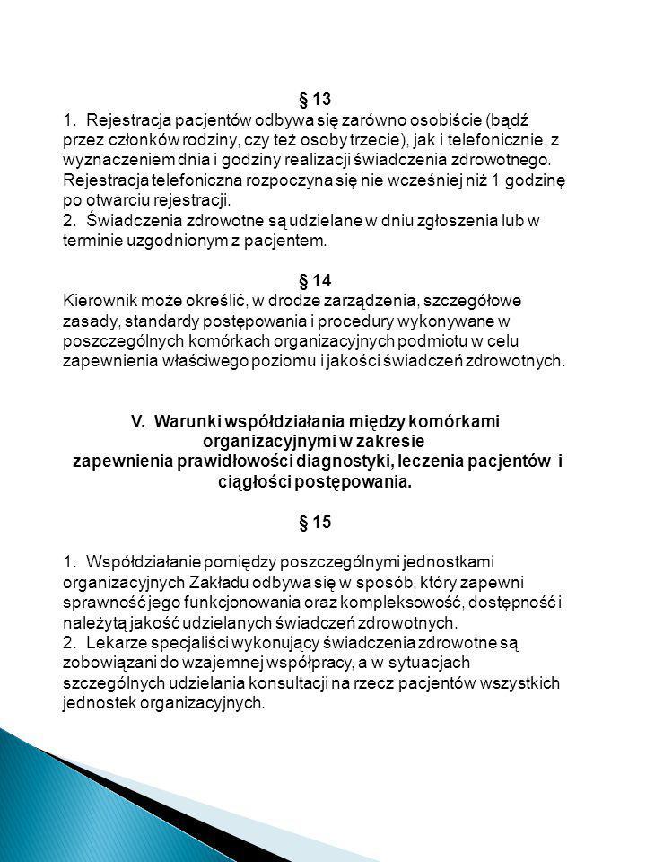 § 13 1. Rejestracja pacjentów odbywa się zarówno osobiście (bądź przez członków rodziny, czy też osoby trzecie), jak i telefonicznie, z wyznaczeniem d