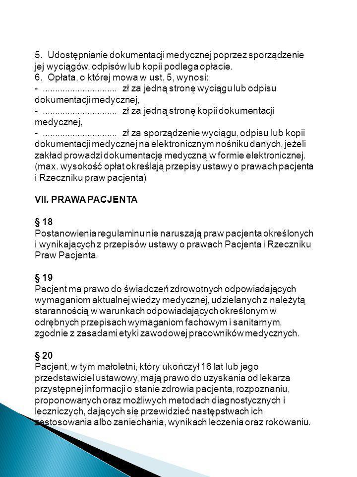 5. Udostępnianie dokumentacji medycznej poprzez sporządzenie jej wyciągów, odpisów lub kopii podlega opłacie. 6. Opłata, o której mowa w ust. 5, wynos