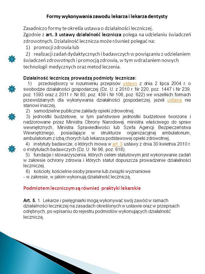 Formy wykonywania zawodu lekarza i lekarza dentysty Zasadniczo formy te określa ustawa o działalności leczniczej. Zgodnie z art. 3 ustawy działalność