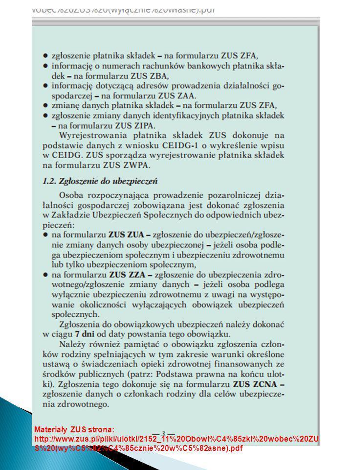 Materiały ZUS strona: http://www.zus.pl/pliki/ulotki/2152_11%20Obowi%C4%85zki%20wobec%20ZU S%20(wy%C5%82%C4%85cznie%20w%C5%82asne).pdf