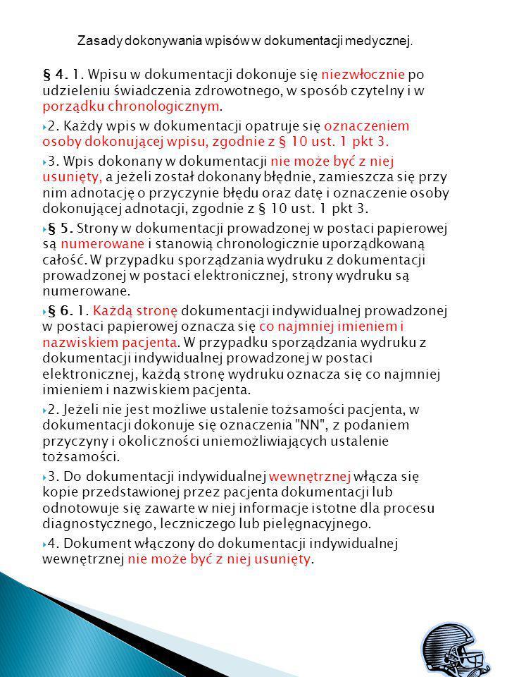 Zasady dokonywania wpisów w dokumentacji medycznej. § 4. 1. Wpisu w dokumentacji dokonuje się niezwłocznie po udzieleniu świadczenia zdrowotnego, w sp