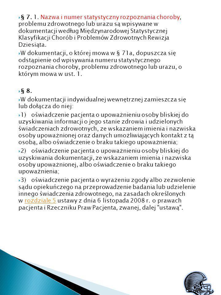  § 7. 1. Nazwa i numer statystyczny rozpoznania choroby, problemu zdrowotnego lub urazu są wpisywane w dokumentacji według Międzynarodowej Statystycz