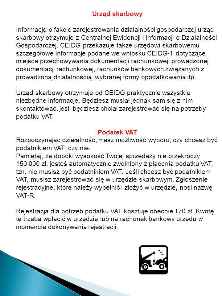 Urząd skarbowy Informację o fakcie zarejestrowania działalności gospodarczej urząd skarbowy otrzymuje z Centralnej Ewidencji i Informacji o Działalnoś