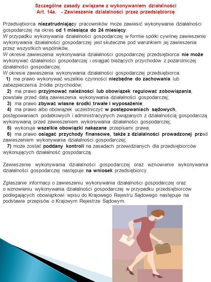 Szczególne zasady związane z wykonywaniem działalności Art. 14a. - Zawieszenie działalności przez przedsiębiorcę Przedsiębiorca niezatrudniający praco