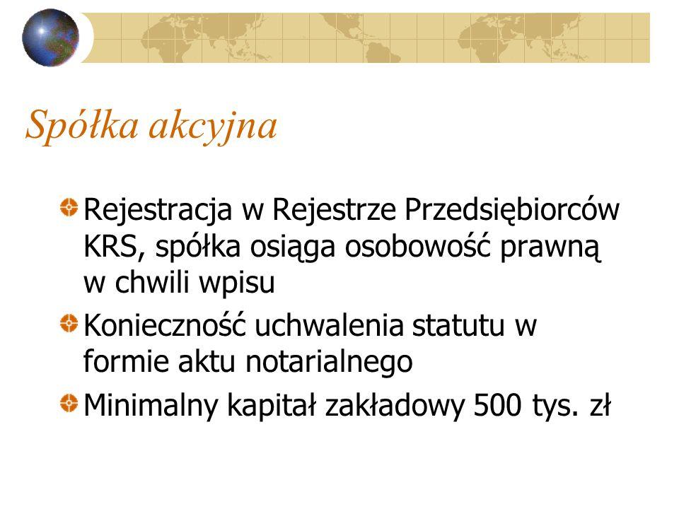 Spółka akcyjna Rejestracja w Rejestrze Przedsiębiorców KRS, spółka osiąga osobowość prawną w chwili wpisu Konieczność uchwalenia statutu w formie aktu notarialnego Minimalny kapitał zakładowy 500 tys.