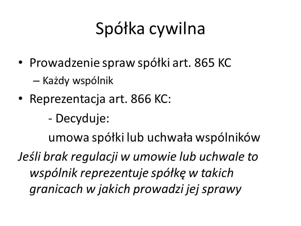 Spółka cywilna Prowadzenie spraw spółki art. 865 KC – Każdy wspólnik Reprezentacja art.
