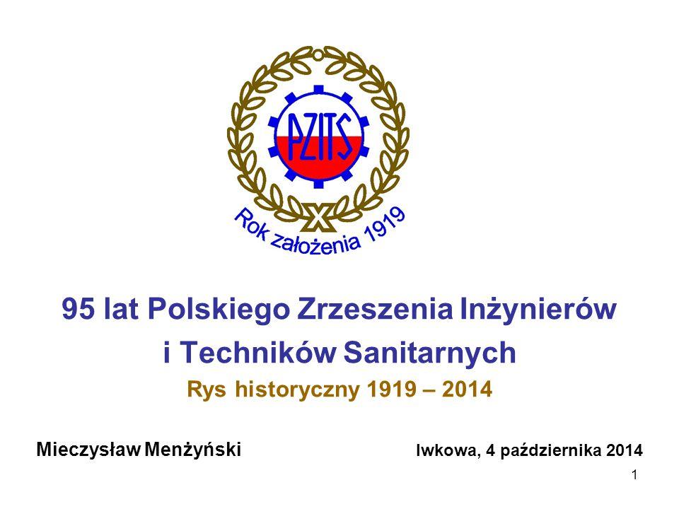 1 95 lat Polskiego Zrzeszenia Inżynierów i Techników Sanitarnych Rys historyczny 1919 – 2014 Mieczysław Menżyński Iwkowa, 4 października 2014