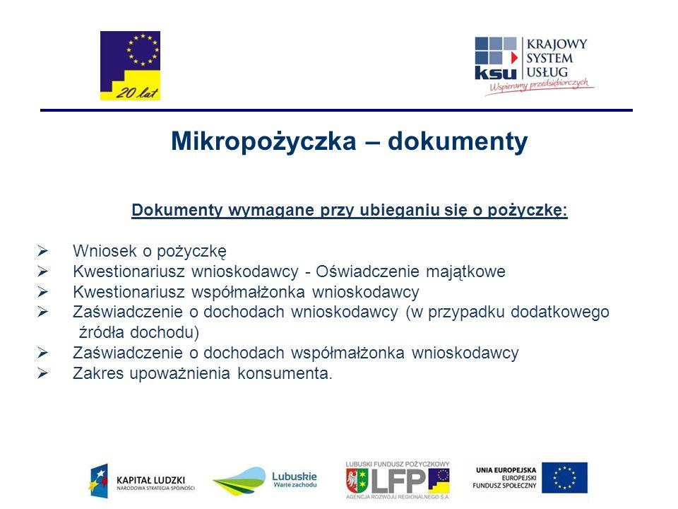 Mikropożyczka – dokumenty Dokumenty wymagane przy ubieganiu się o pożyczkę:  Wniosek o pożyczkę  Kwestionariusz wnioskodawcy - Oświadczenie majątkow