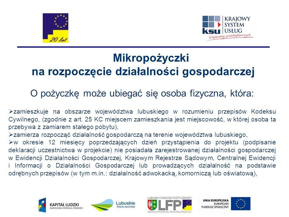 Mikropożyczki na rozpoczęcie działalności gospodarczej O pożyczkę może ubiegać się osoba fizyczna, która:  zamieszkuje na obszarze województwa lubusk