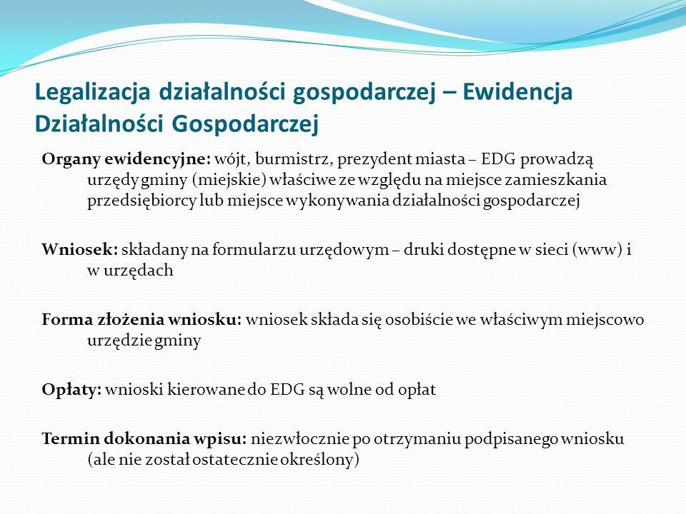 Legalizacja działalności gospodarczej – Ewidencja Działalności Gospodarczej Organy ewidencyjne: wójt, burmistrz, prezydent miasta – EDG prowadzą urzęd