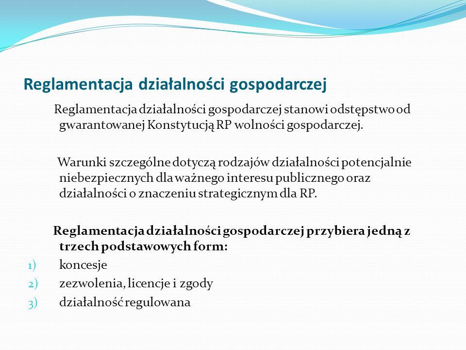 Reglamentacja działalności gospodarczej Reglamentacja działalności gospodarczej stanowi odstępstwo od gwarantowanej Konstytucją RP wolności gospodarcz