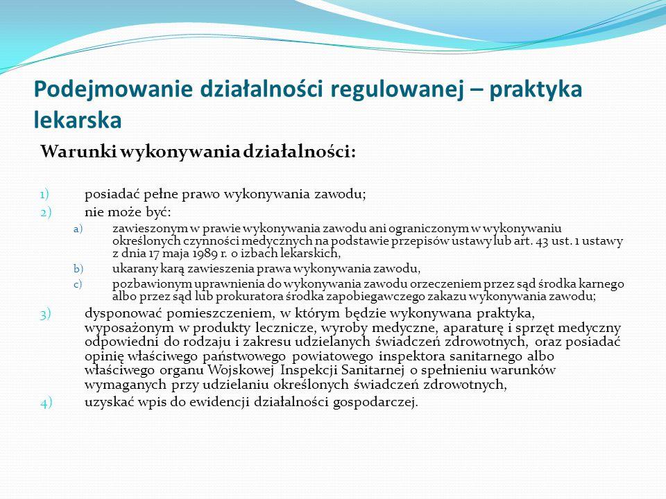 Podejmowanie działalności regulowanej – praktyka lekarska Warunki wykonywania działalności: 1) posiadać pełne prawo wykonywania zawodu; 2) nie może by